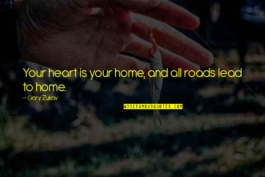 Your Home Quotes By Gary Zukav: Your heart is your home, and all roads