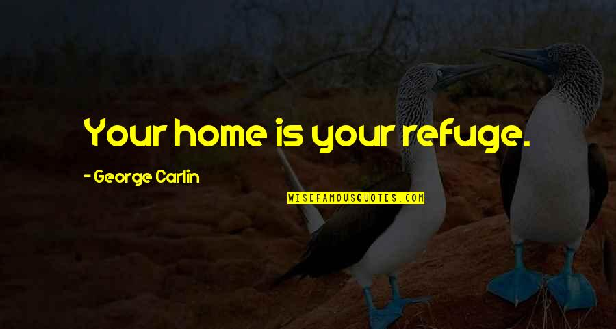 Your Home Quotes By George Carlin: Your home is your refuge.