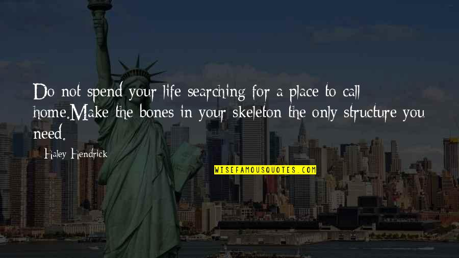 Your Home Quotes By Haley Hendrick: Do not spend your life searching for a
