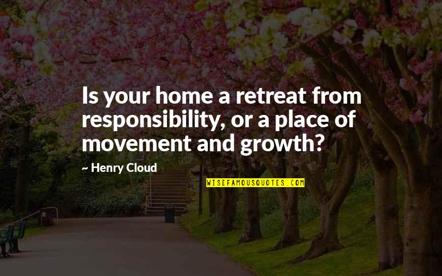Your Home Quotes By Henry Cloud: Is your home a retreat from responsibility, or