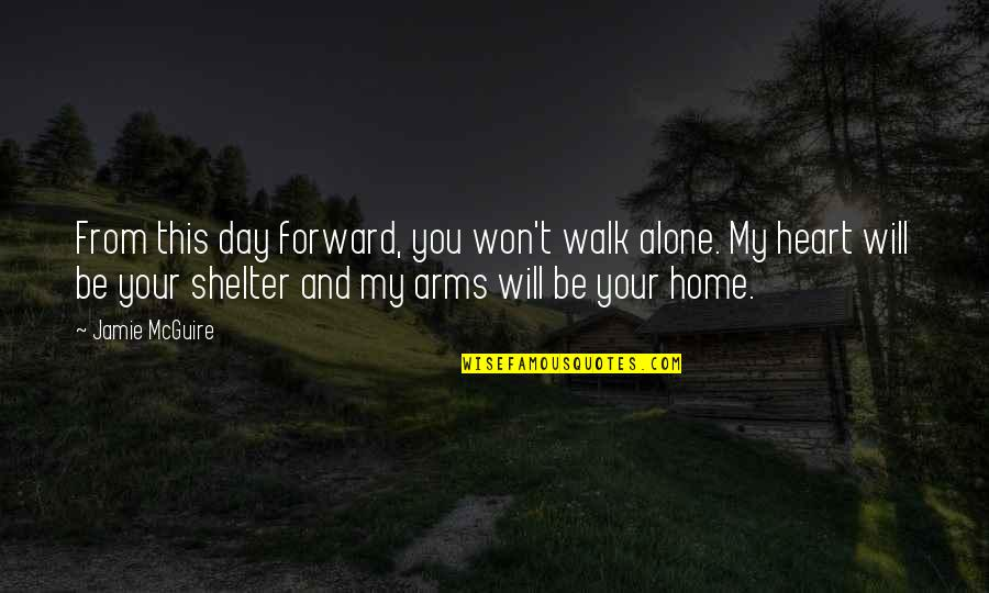 Your Home Quotes By Jamie McGuire: From this day forward, you won't walk alone.