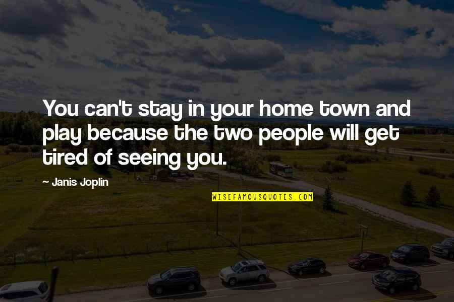 Your Home Quotes By Janis Joplin: You can't stay in your home town and