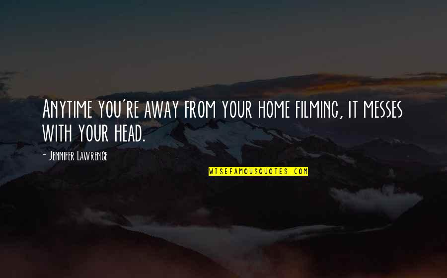 Your Home Quotes By Jennifer Lawrence: Anytime you're away from your home filming, it