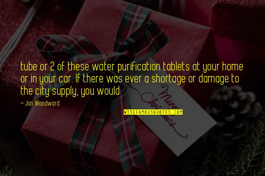 Your Home Quotes By Jon Woodward: tube or 2 of these water purification tablets
