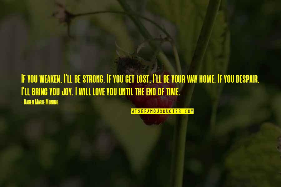 Your Home Quotes By Karen Marie Moning: If you weaken, I'll be strong. If you