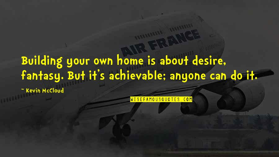 Your Home Quotes By Kevin McCloud: Building your own home is about desire, fantasy.