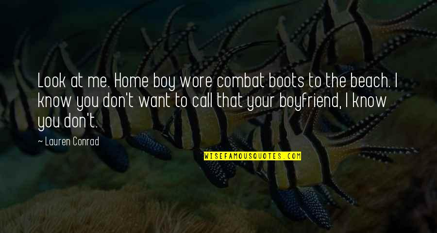 Your Home Quotes By Lauren Conrad: Look at me. Home boy wore combat boots