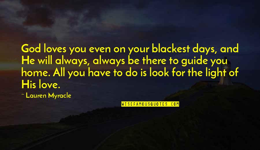 Your Home Quotes By Lauren Myracle: God loves you even on your blackest days,