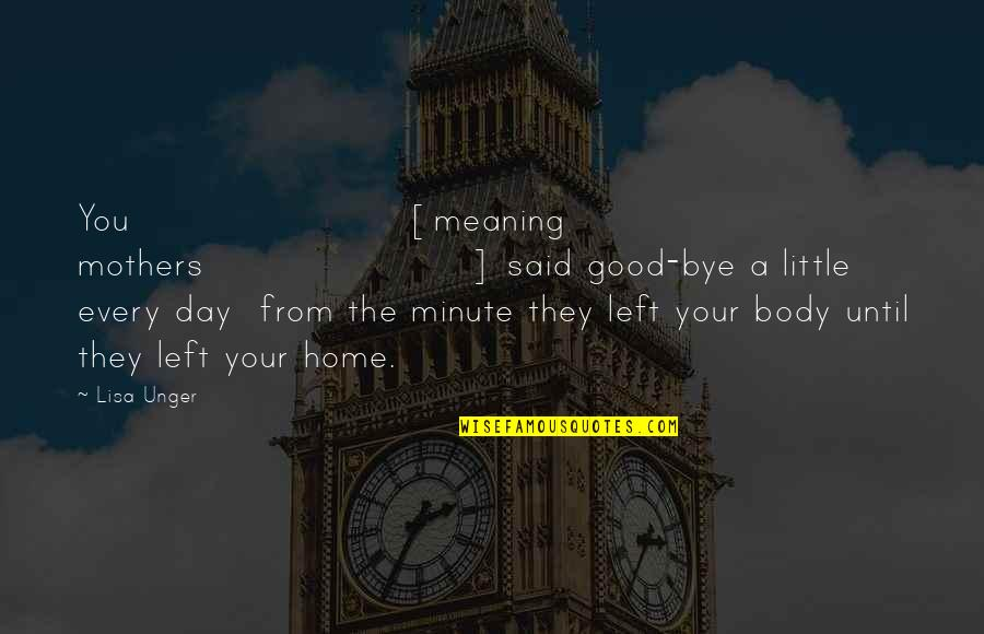 Your Home Quotes By Lisa Unger: You [meaning mothers] said good-bye a little every