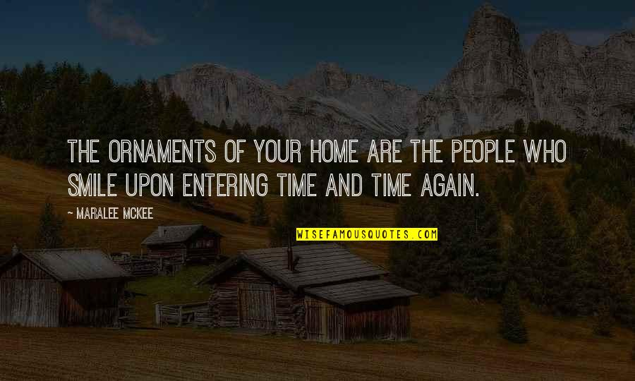 Your Home Quotes By Maralee McKee: The ornaments of your home are the people