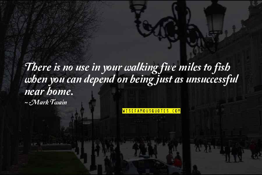 Your Home Quotes By Mark Twain: There is no use in your walking five