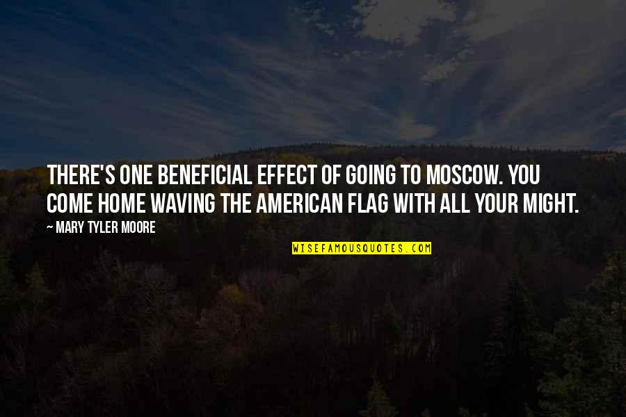 Your Home Quotes By Mary Tyler Moore: There's one beneficial effect of going to Moscow.