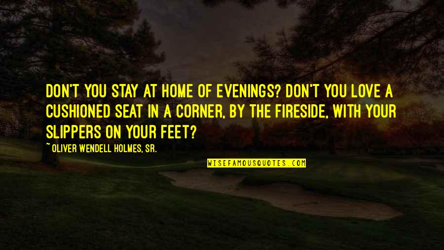 Your Home Quotes By Oliver Wendell Holmes, Sr.: Don't you stay at home of evenings? Don't