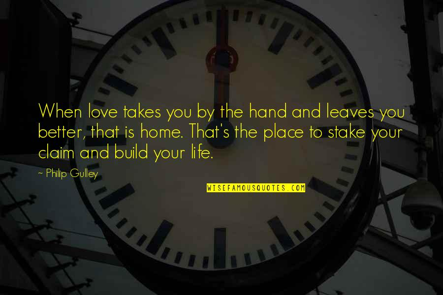 Your Home Quotes By Philip Gulley: When love takes you by the hand and