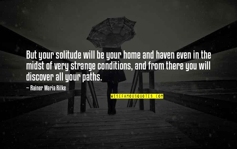 Your Home Quotes By Rainer Maria Rilke: But your solitude will be your home and