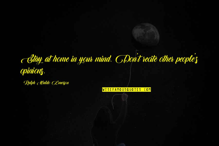 Your Home Quotes By Ralph Waldo Emerson: Stay at home in your mind. Don't recite