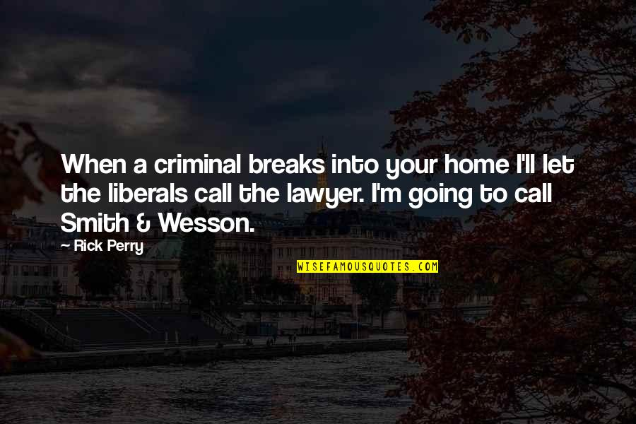 Your Home Quotes By Rick Perry: When a criminal breaks into your home I'll