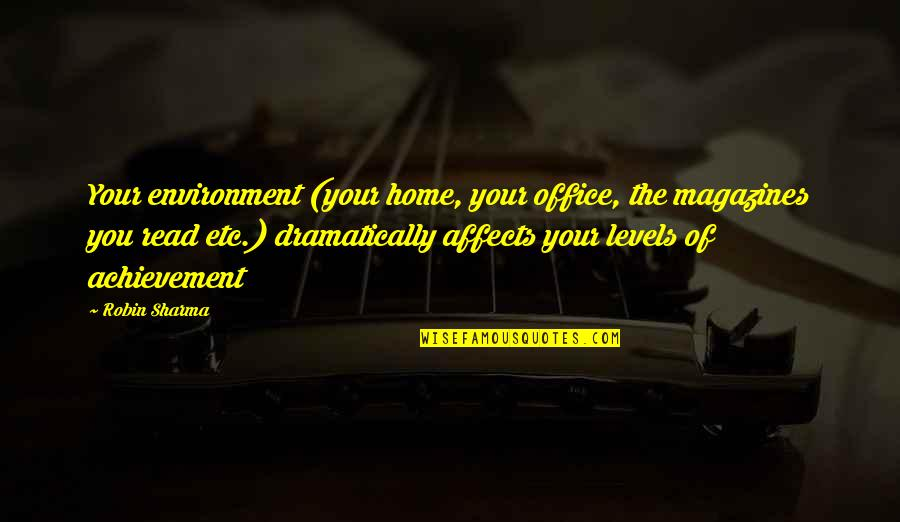 Your Home Quotes By Robin Sharma: Your environment (your home, your office, the magazines