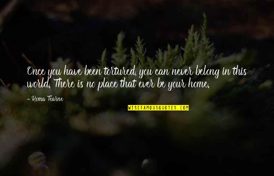 Your Home Quotes By Roma Tearne: Once you have been tortured, you can never