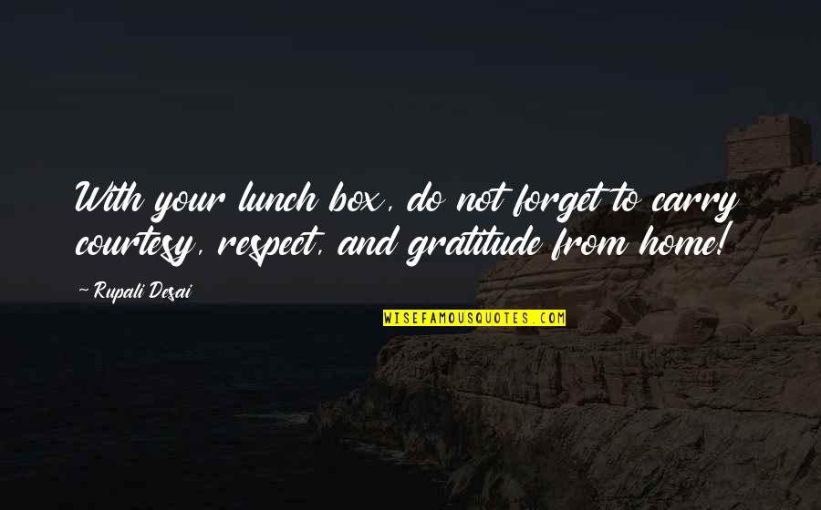 Your Home Quotes By Rupali Desai: With your lunch box, do not forget to