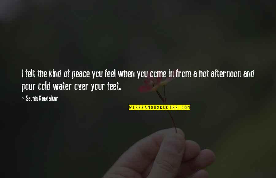 Your Home Quotes By Sachin Kundalkar: I felt the kind of peace you feel