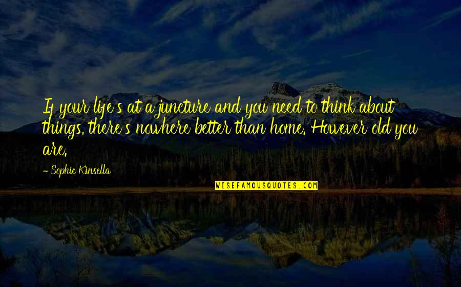 Your Home Quotes By Sophie Kinsella: If your life's at a juncture and you