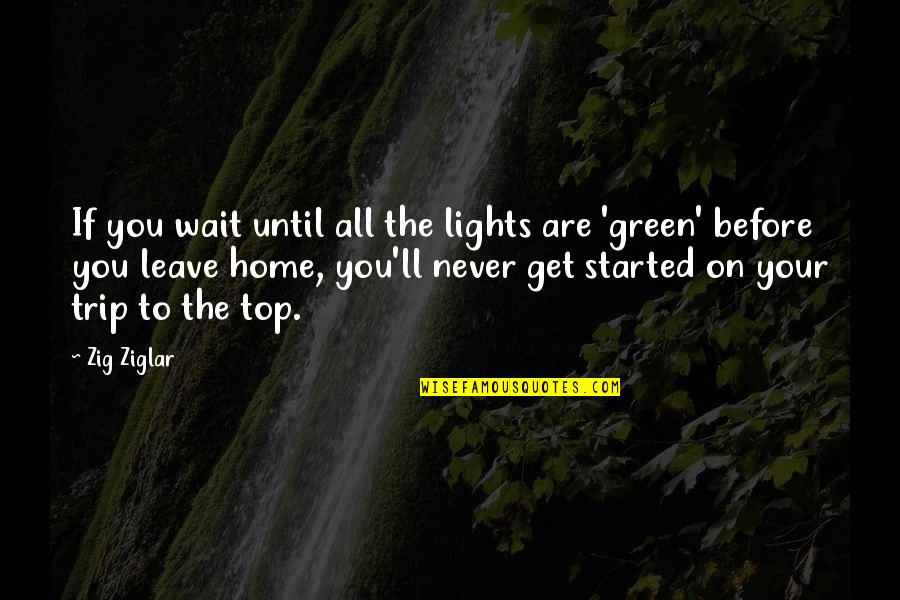 Your Home Quotes By Zig Ziglar: If you wait until all the lights are