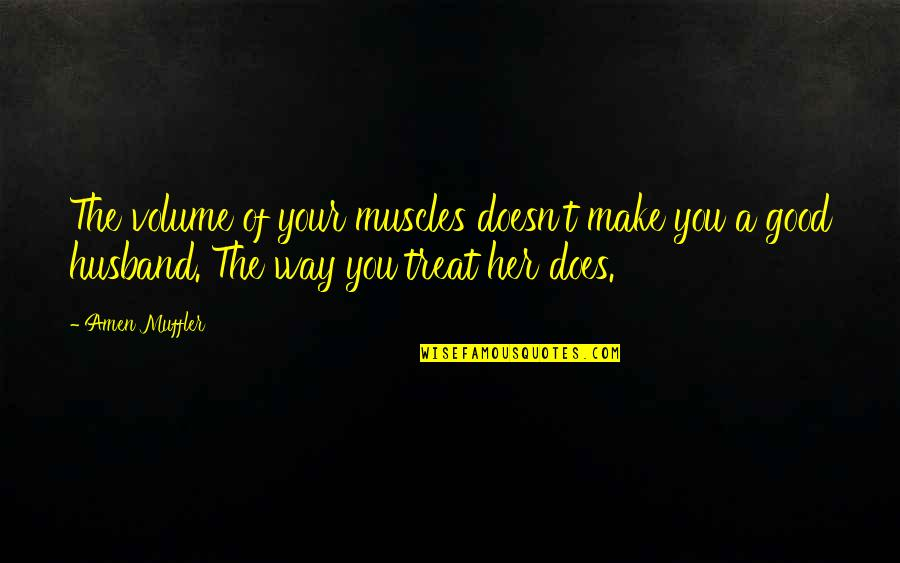 Your Husband Quotes By Amen Muffler: The volume of your muscles doesn't make you