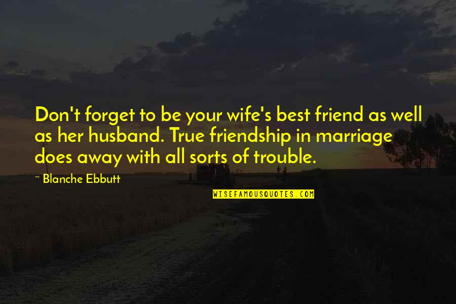 Your Husband Quotes By Blanche Ebbutt: Don't forget to be your wife's best friend