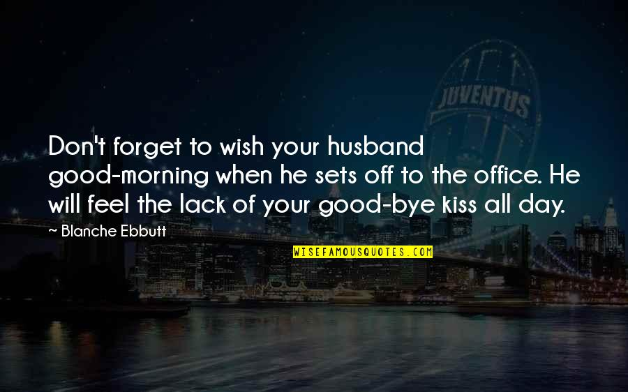 Your Husband Quotes By Blanche Ebbutt: Don't forget to wish your husband good-morning when