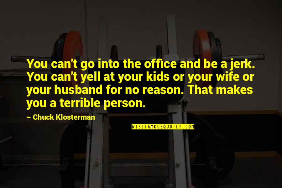 Your Husband Quotes By Chuck Klosterman: You can't go into the office and be