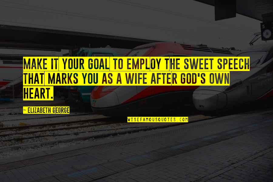 Your Husband Quotes By Elizabeth George: Make it your goal to employ the sweet