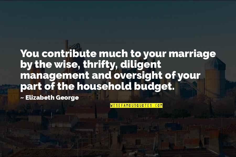 Your Husband Quotes By Elizabeth George: You contribute much to your marriage by the