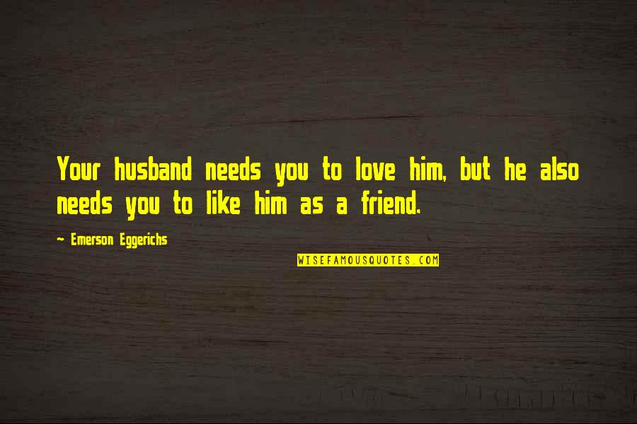 Your Husband Quotes By Emerson Eggerichs: Your husband needs you to love him, but