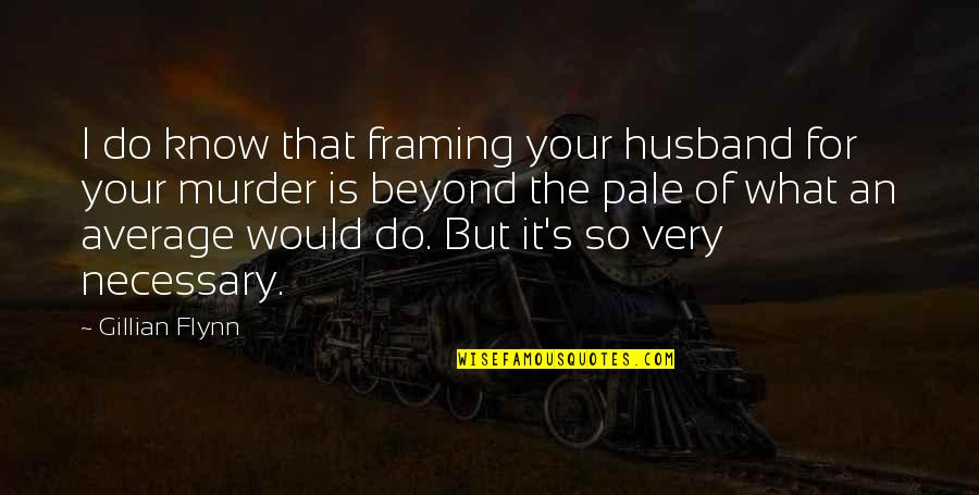 Your Husband Quotes By Gillian Flynn: I do know that framing your husband for