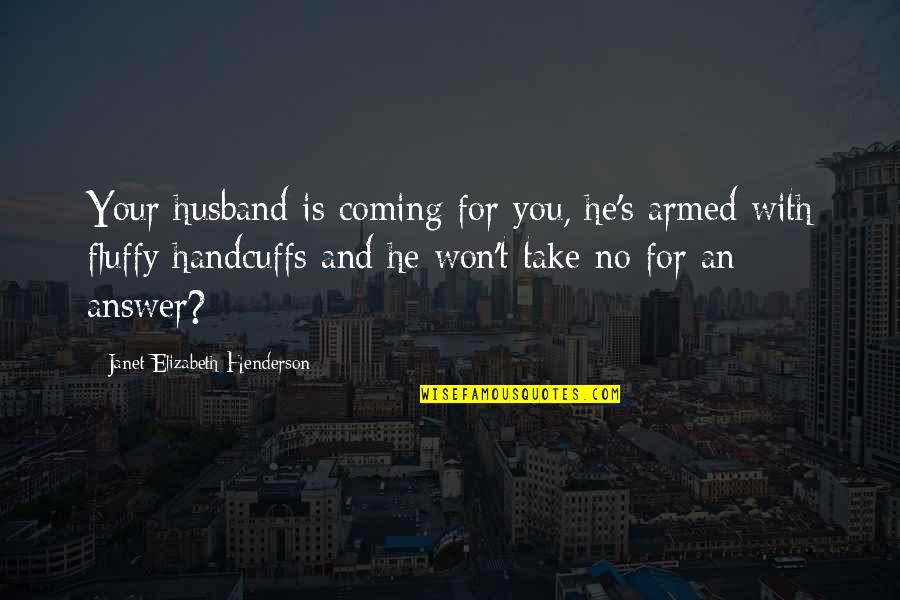 Your Husband Quotes By Janet Elizabeth Henderson: Your husband is coming for you, he's armed