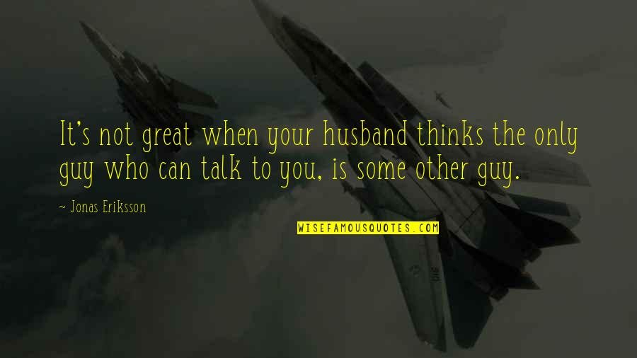 Your Husband Quotes By Jonas Eriksson: It's not great when your husband thinks the