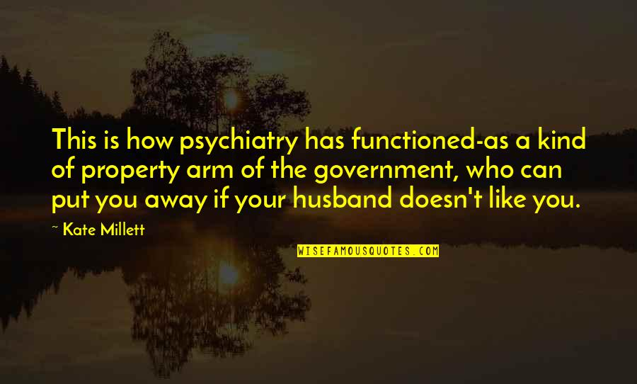Your Husband Quotes By Kate Millett: This is how psychiatry has functioned-as a kind