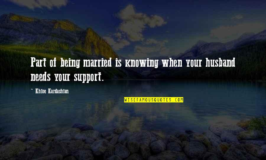 Your Husband Quotes By Khloe Kardashian: Part of being married is knowing when your