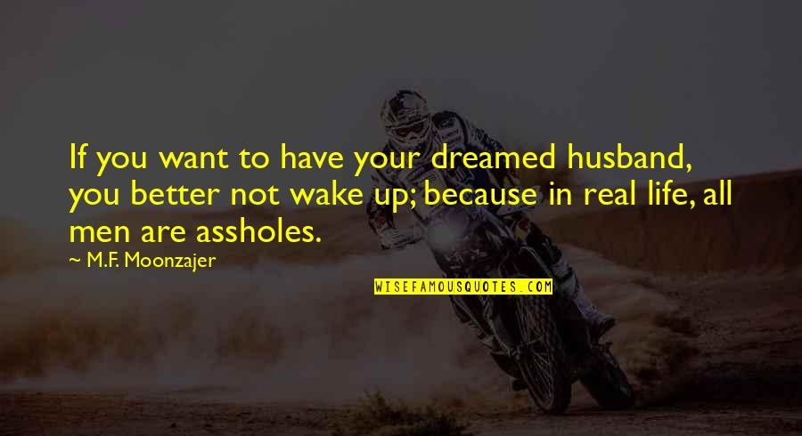 Your Husband Quotes By M.F. Moonzajer: If you want to have your dreamed husband,