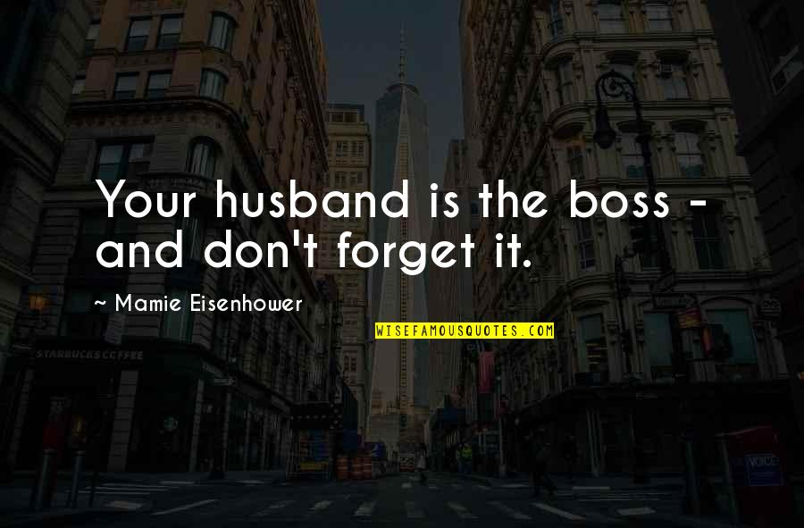 Your Husband Quotes By Mamie Eisenhower: Your husband is the boss - and don't