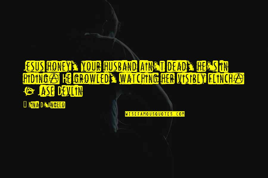 Your Husband Quotes By Nina D'Angelo: Jesus honey, your husband ain't dead, he's in