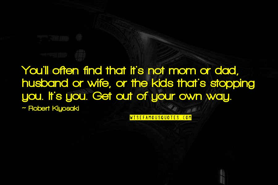 Your Husband Quotes By Robert Kiyosaki: You'll often find that it's not mom or