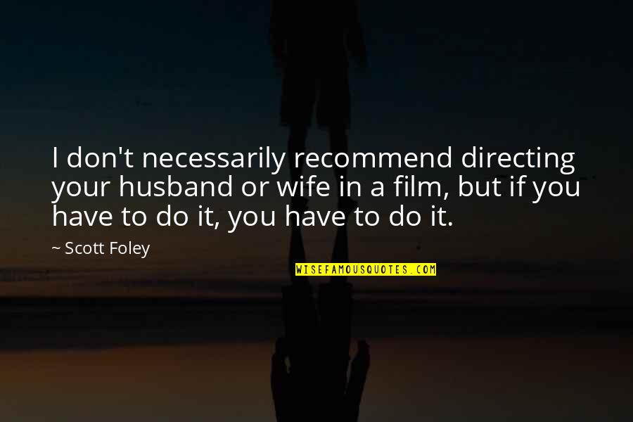 Your Husband Quotes By Scott Foley: I don't necessarily recommend directing your husband or