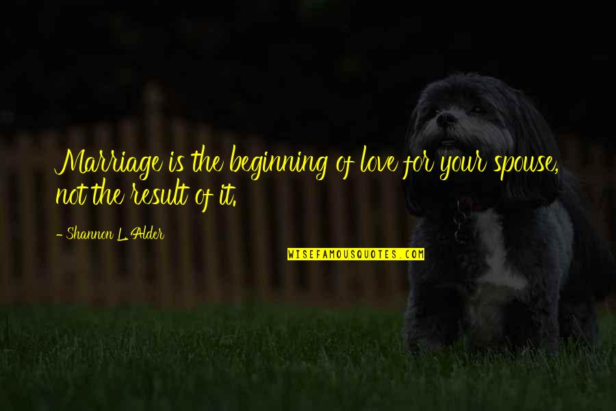 Your Husband Quotes By Shannon L. Alder: Marriage is the beginning of love for your