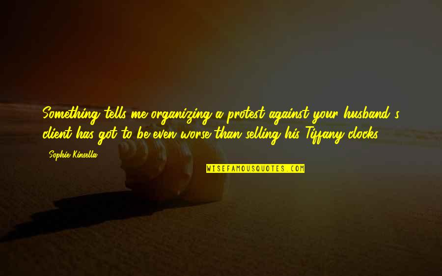 Your Husband Quotes By Sophie Kinsella: Something tells me organizing a protest against your