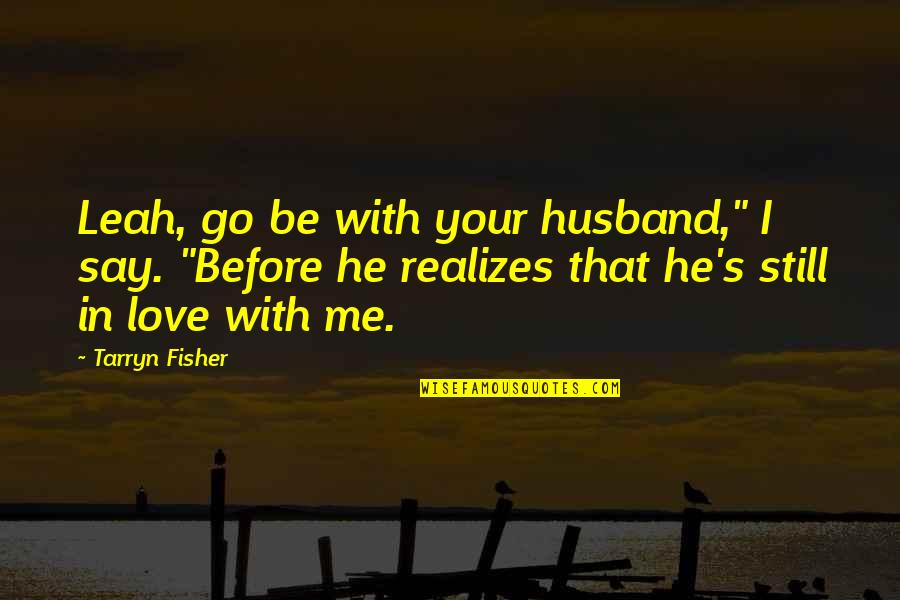 """Your Husband Quotes By Tarryn Fisher: Leah, go be with your husband,"""" I say."""