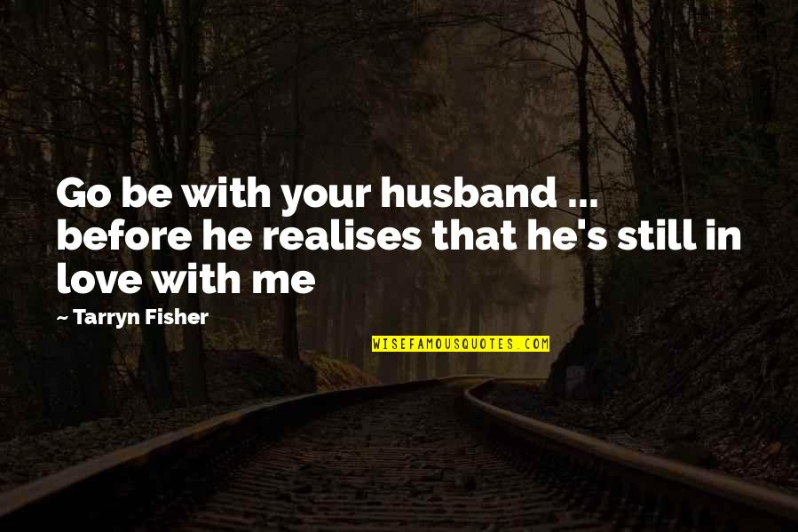 Your Husband Quotes By Tarryn Fisher: Go be with your husband ... before he
