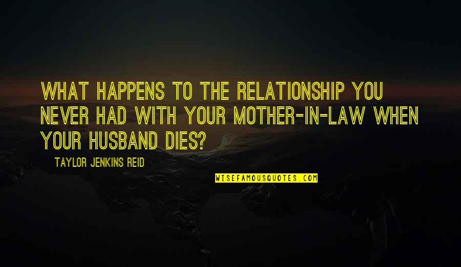 Your Husband Quotes By Taylor Jenkins Reid: What happens to the relationship you never had