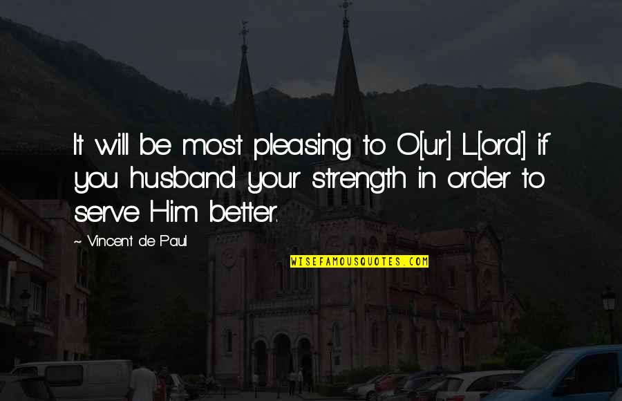 Your Husband Quotes By Vincent De Paul: It will be most pleasing to O[ur] L[ord]
